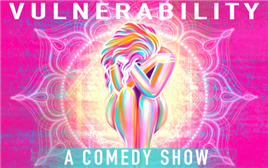 Vulnerability: A Comedy Show