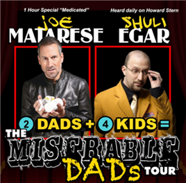 Miserable Dads Tour: Joe Matarese & Shuli Egar